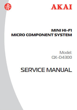 AKAI QX-D4300 MINI HIFI MICRO COMPONENT SYSTEM SERVICE MANUAL INC WIRING DIAG SCHEM DIAGS PCB'S AND PARTS LIST 25 PAGES ENG