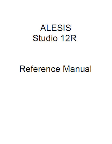 ALESIS STUDIO 12R MICROPHONE PREAMPLIFIER MIXER REFERENCE MANUAL 55 PAGES ENG