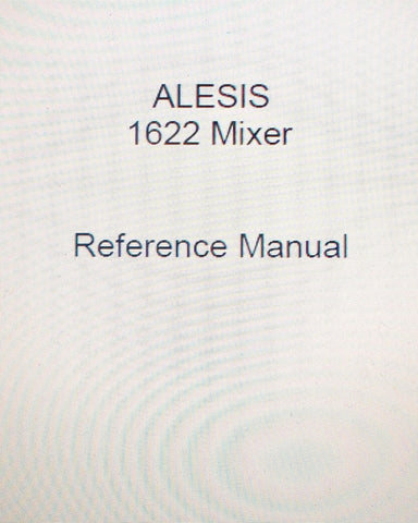 ALESIS 1622 MONOLITHIC INTEGRATED SURFACE 16 CHANNEL MIXING CONSOLE REFERENCE MANUAL INC SET UP DIAGS AND TRSHOOT GUIDE 48 PAGES ENG
