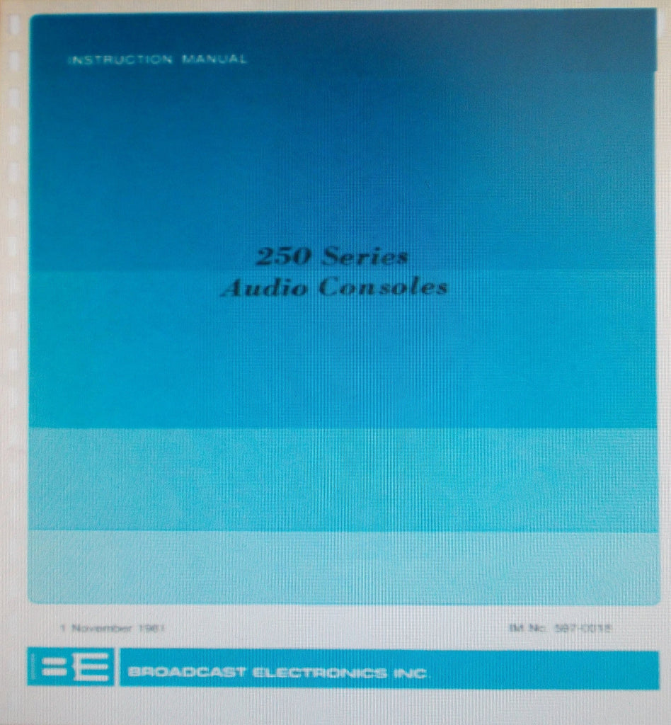BROADCAST ELECTRONICS 250 SERIES AUDIO CONSOLE INSTALLATION OPERATION AND MAINTENANCE INSTRUCTION MANUAL INC BLK DIAGS SCHEMS PCBS AND PARTS LIST 98 PAGES ENG 1981