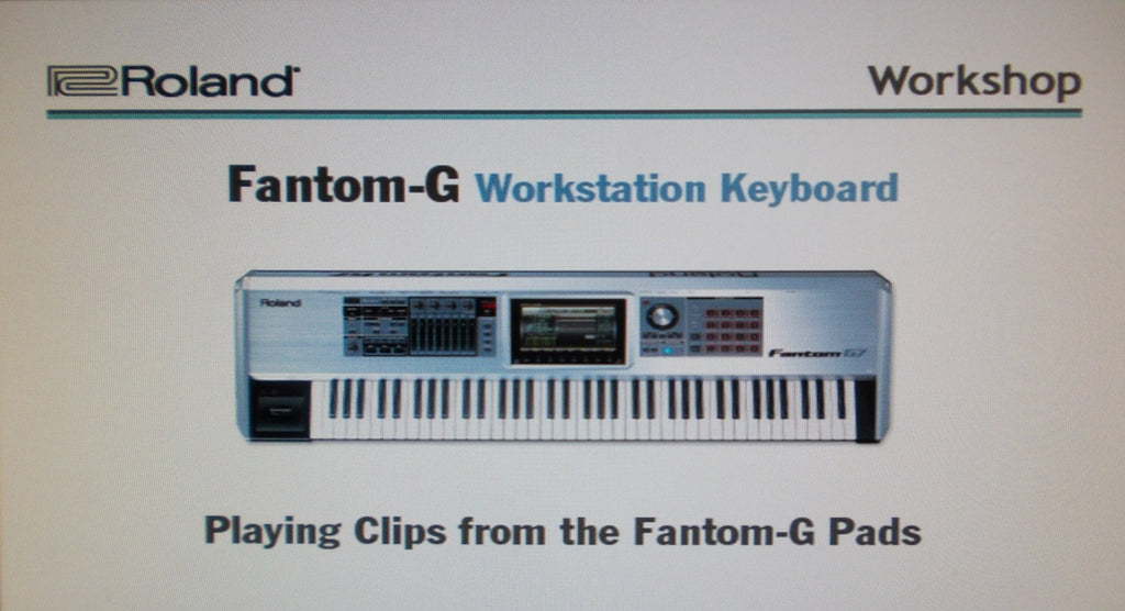 ROLAND FANTOM G G6 G7 G8 WORKSTATION KEYBOARD WORKSHOP PLAYING CLIPS FROM THE FANTOM G PADS 11 PAGES ENG