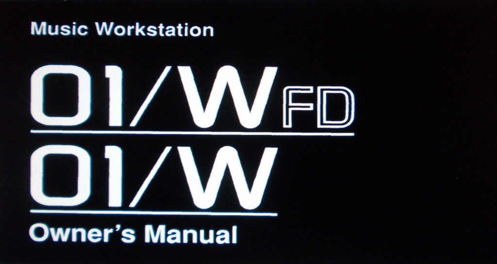 KORG 01W 01WFD MUSIC WORKSTATION OWNER'S MANUAL [P45 TO 267] INC QUICK GUIDE [P1 TO 44] AND TRSHOOT GUIDE 267 PAGES ENG