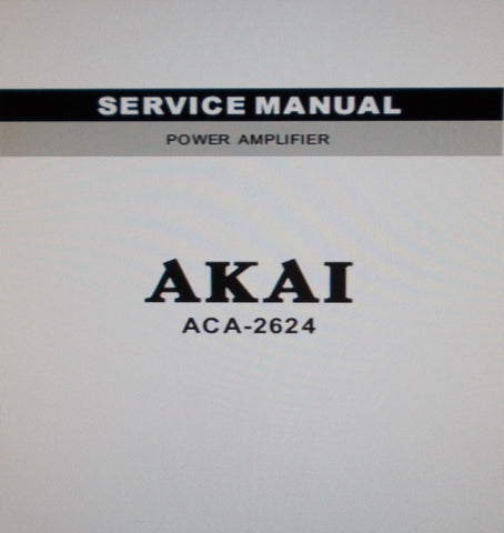 AKAI ACA-2624 POWER AMP SERVICE MANUAL INC SCHEMS PCB AND PARTS LIST 16 PAGES ENG