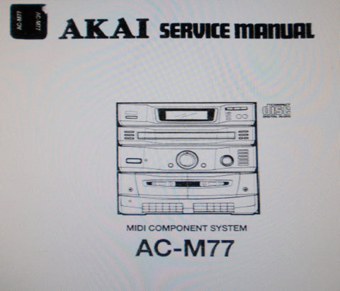 AKAI AC-M77 MIDI COMPONENT SYSTEM SERVICE MANUAL INC BLK DIAG SCHEMS PCBS AND PARTS LIST 40 PAGES ENG