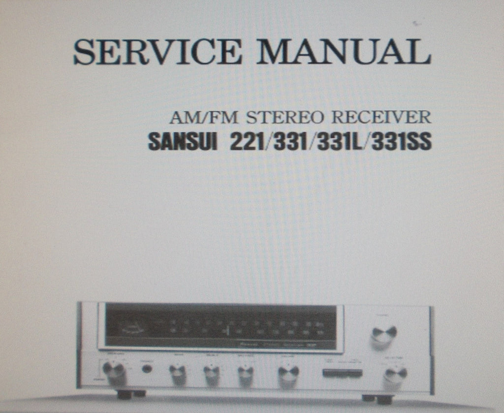 SANSUI 221 331 331L 331SS AM FM STEREO RECEIVER SERVICE MANUAL INC TRSHOOT GUIDE BLK DIAGS SCHEMS PCBS AND PARTS LIST 24 PAGES ENG