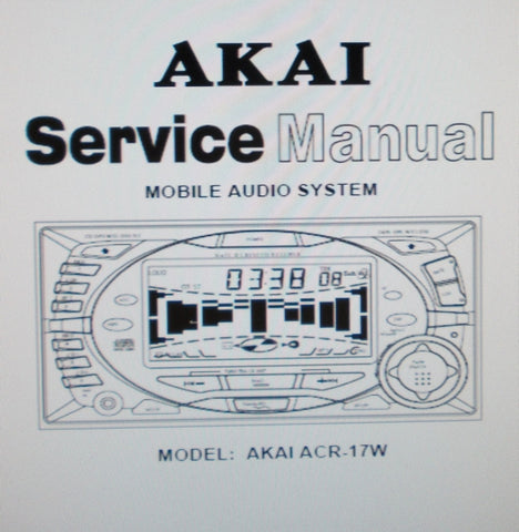 AKAI ACR-17W MOBILE AUDIO SYSTEM SERVICE MANUAL INC BLK DIAG SCHEMS PCBS AND PARTS LIST 37 PAGES ENG