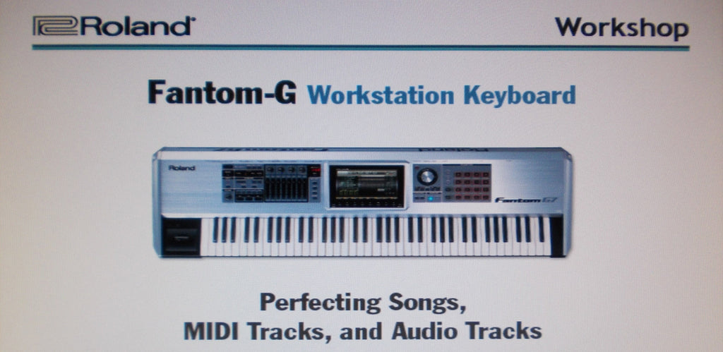 ROLAND FANTOM G G6 G7 G8 WORKSTATION KEYBOARD WORKSHOP PERFECTING SONGS MIDI TRACKS AND AUDIO TRACKS 24 PAGES ENG