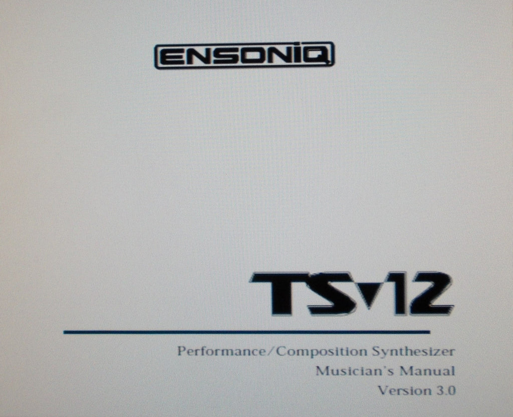 ENSONIQ TS-12 PERFORMANCE COMPOSITION SYNTHESIZER MUSICIAN'S MANUAL VER 3.0 445 PAGES ENG
