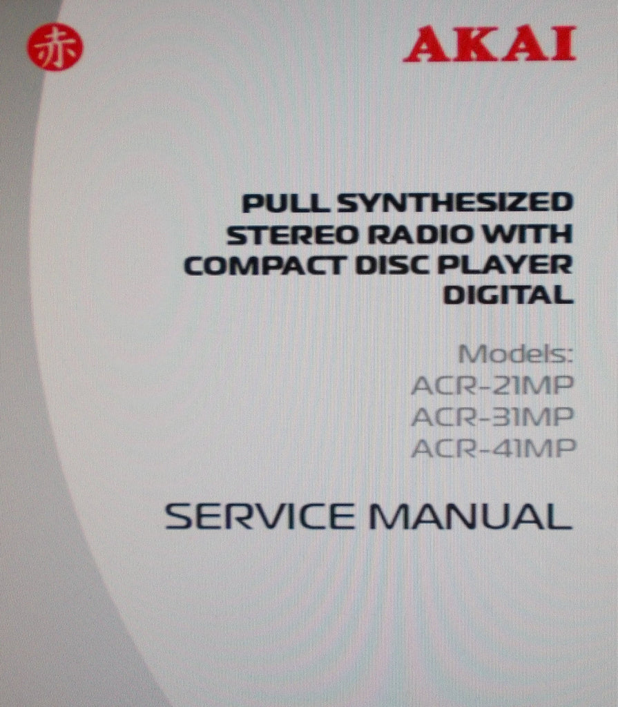 AKAI ACR-21MP ACR-31MP ACR-41MP PULL SYNTHESIZED STEREO RADIO WITH CD PLAYER DIGITAL SERVICE MANUAL INC TRSHOOT GUIDE BLK DIAG SCHEMS PCBS AND PARTS LIST 32 PAGES ENG
