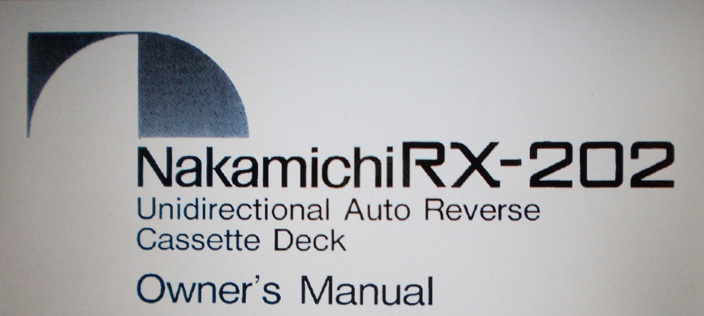 NAKAMICHI RX-202 UNIDIRECTIONAL AUTO REVERSE CASSETTE DECK OWNER'S MANUAL INC CONN DIAG AND TRSHOOT GUIDE 8 PAGES ENG