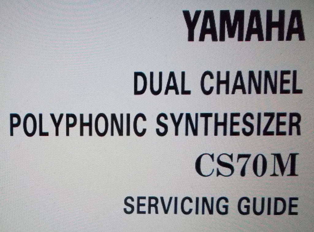 YAMAHA CS70M DUAL CHANNEL POLYPHONIC SYNTHESIZER SERVICING GUIDE  INC CIRCUIT DIAGS 37 PAGES ENG
