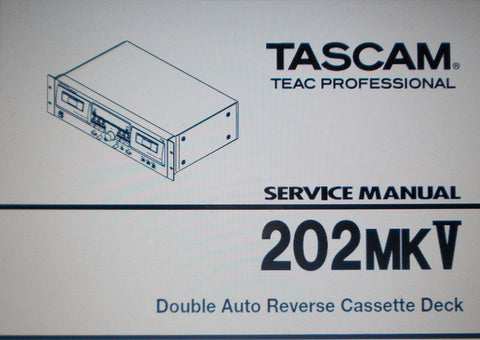 TASCAM 202MKV DOUBLE AUTO REVERSE STEREO CASSETTE DECK SERVICE MANUAL INC EXPL VIEWS PCBS AND PARTS LIST 23 PAGES ENG