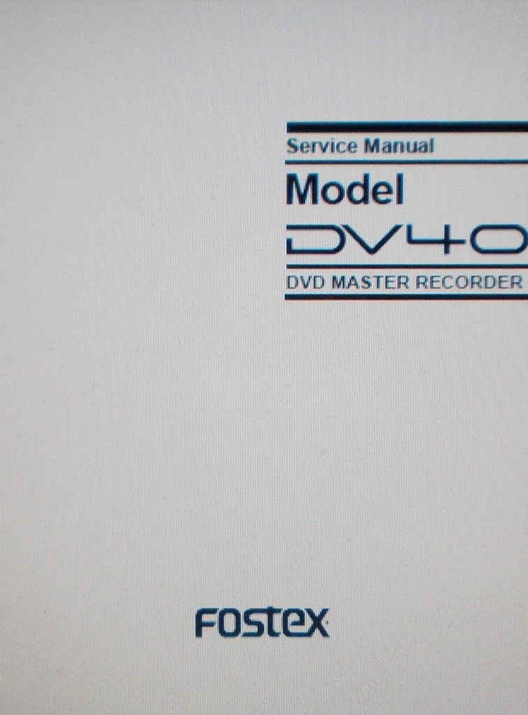 FOSTEX DV40 DVD MASTER RECORDER SERVICE MANUAL INC SCHEMS AND PARTS LIST 92 PAGES ENG
