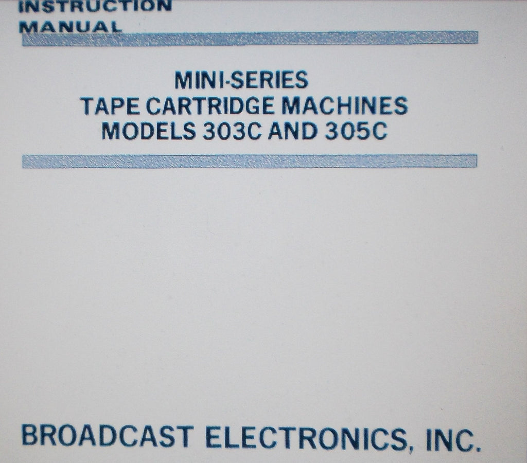 BROADCAST ELECTRONICS 303C 305C SPOTMASTER MINI SERIES TAPE CARTRIDGE MACHINES INST OP MAINT INSTR MANUAL INC SCHEMS AND PARTS LIST 101 PAGES ENG