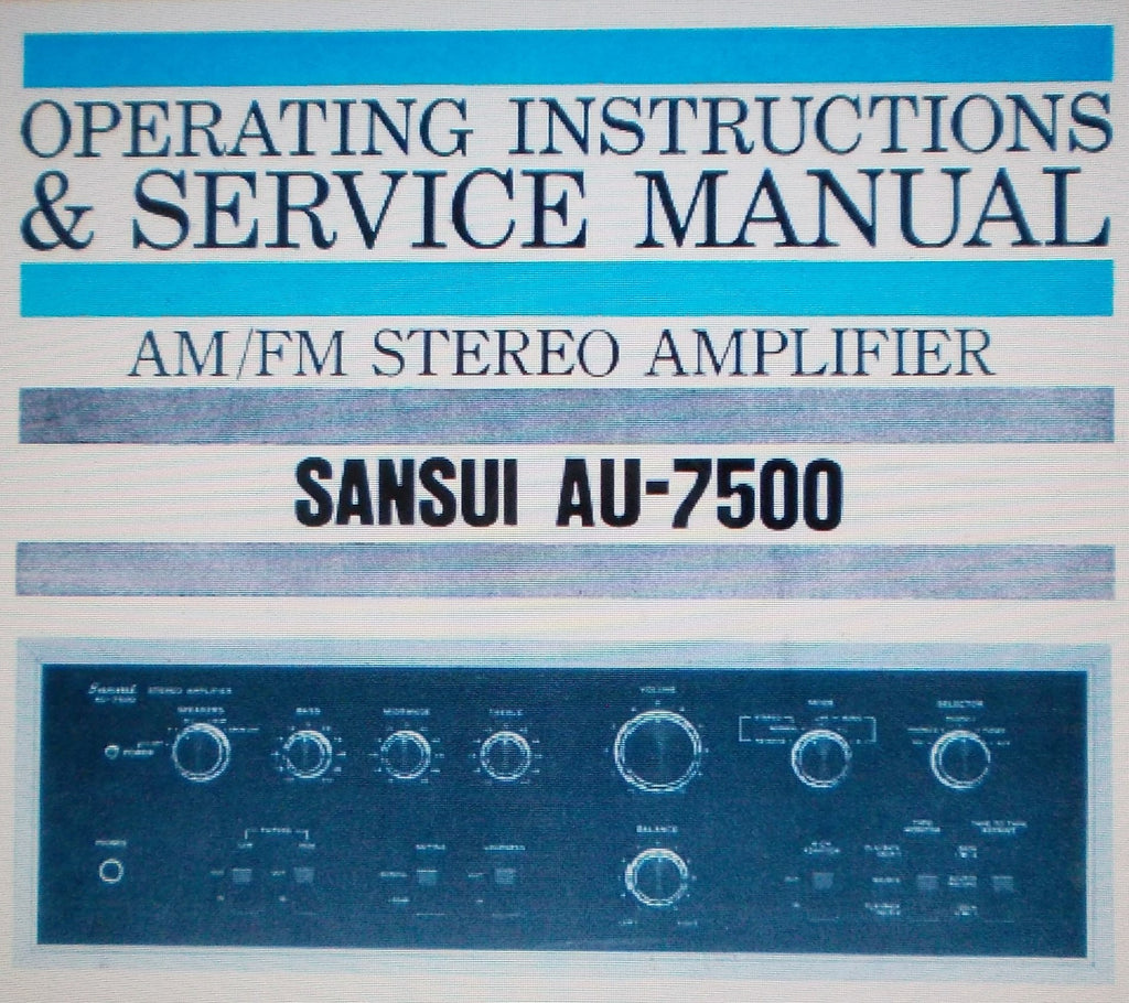 SANSUI AU-7500 STEREO INTEGRATED AMP OPERATING INSTRUCTIONS AND SERVICE MANUAL INC CONN DIAG SCHEM DIAG PCBS TRSHOOT CHART AND PARTS LIST 27 PAGES ENG