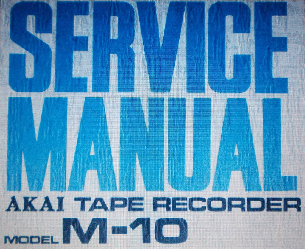 AKAI M-10 3 MOTORS AUTO REVERSE 4 TRACK STEREO REEL TO REEL TAPE RECORDER SERVICE MANUAL INC SCHEMS AND TRSHOOT GUIDE 34 PAGES ENG