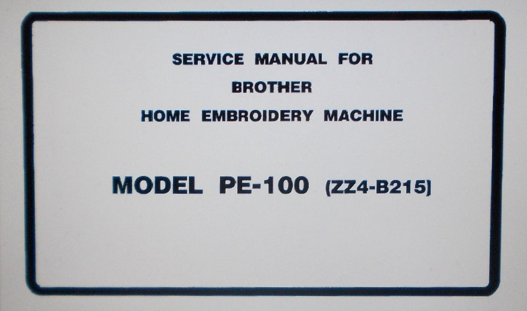 BROTHER MODEL PE-100 HOME EMBROIDERY MACHINE SERVICE MANUAL INC DIAGS BLK DIAGS PCB AND TRSHOOT GUIDE 47 PAGES ENG