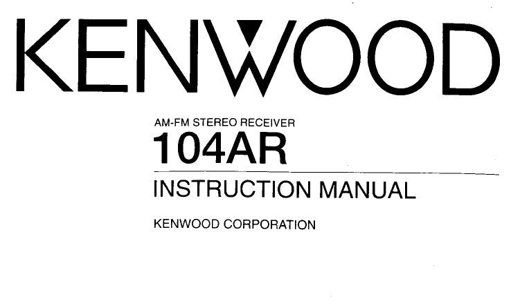 KENWOOD 104AR AM FM STEREO RECEIVER INSTRUCTION MANUAL INC CONN DIAGS AND TRSHOOT GUIDE 20 PAGES ENG