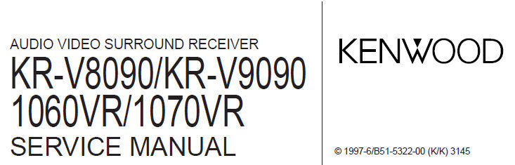 KENWOOD 1060VR 1070VR KR-V8090 KR-V9090 AV SURROUND RECEIVER SERVICE MANUAL INC BLK DIAG WIRING DIAG PCB'S SCHEM DIAGS AND PARTS LIST 48 PAGES ENG