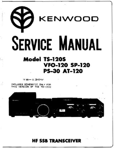KENWOOD PS-30 AT-120 VFO-120 SP-120 TS-120S HF SSB TRANSCEIVER SERVICE MANUAL INC BLK DIAGS PCBS SCHEM DIAGS AND PARTS LIST 61 PAGES ENG