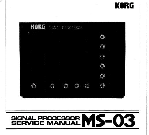 KORG MS-03 SIGNAL PROCESSOR SERVICE MANUAL  INC BLK DIAG SCHEM DIAG PCB AND PARTS LIST 9 PAGES ENG