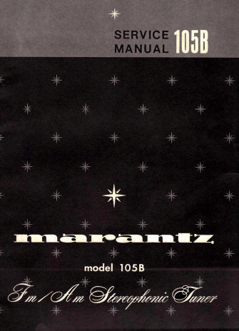 MARANTZ 105B FM AM STEREOPHONIC TUNER SERVICE MANUAL INC PCBS SCHEM DIAG AND PARTS LIST 19 PAGES ENG