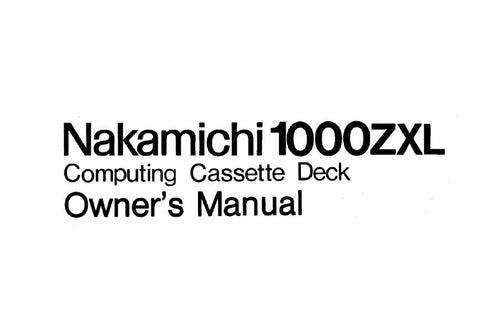 NAKAMICHI 1000ZXL COMPUTING CASSETTE DECK OWNER'S MANUAL INC BLK DIAGS CONN DIAGS AND TRSHOOT GUIDE 32 PAGES ENG