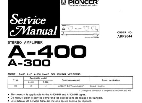 PIONEER A-300 A-400 STEREO AMPLIFIER SERVICE MANUAL INC SCHEM DIAGS PC BOARD CONN DIAGS AND PARTS LIST 44 PAGES ENG