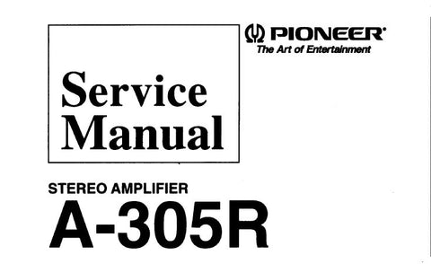 PIONEER A-305R STEREO AMPLIFIER SERVICE MANUAL INC SCHEM AND PCB CONN DIAGS AND PARTS LIST 8 PAGES ENG