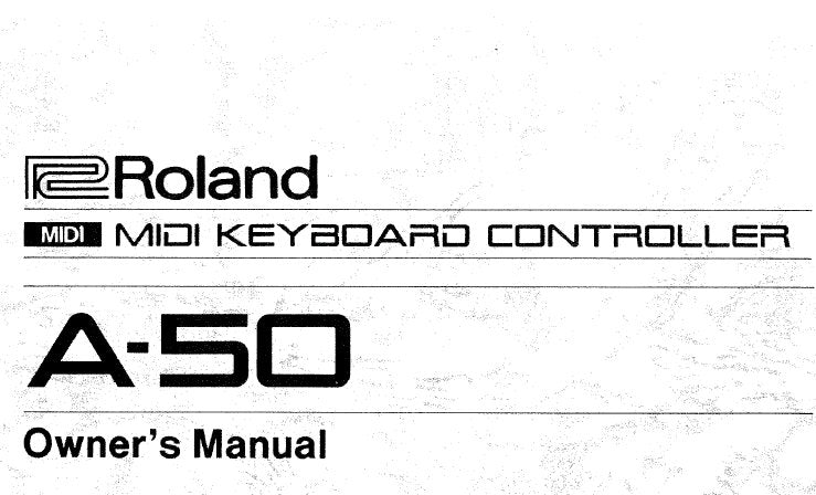 ROLAND A-50 MIDI KEYBOARD CONTROLLER OWNER'S MANUAL INC CONN DIAG AND TRSHOOT GUIDE 104 PAGES ENG
