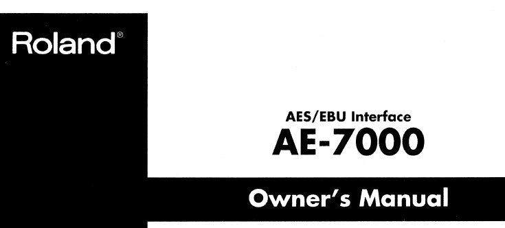 ROLAND AE-7000 AES EBU INTERFACE OWNER'S MANUAL INC CONN DIAG BLK DIAG AND TRSHOOT GUIDE 22 PAGES ENG