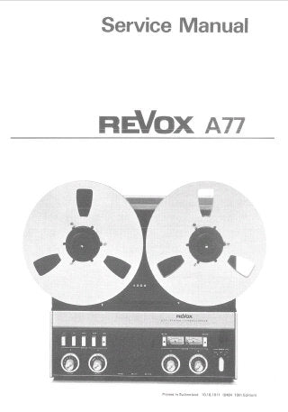STUDER REVOX A77 STEREO REEL TO REEL TAPE RECORDER SERVICE MANUAL INC BLK DIAGS SCHEM DIAGS PCB'S AND PARTS LIST 112 PAGES ENG