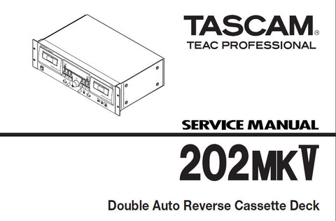 TASCAM 202MKV DOUBLE AUTO REVERSE STEREO CASSETTE TAPE DECK SERVICE MANUAL INC EXPL VIEWS PCBS AND PARTS LIST 23 PAGES ENG JP