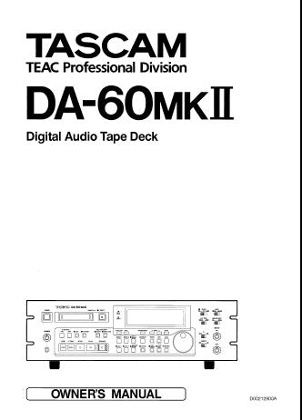 TASCAM DA-60MKII DIGITAL AUDIO TAPE DECK OWNER'S MANUAL INC CONN DIAGS 62 PAGES ENG