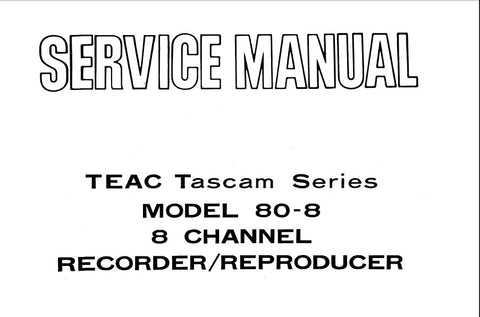 TEAC 80-8 TASCAM 8 CHANNEL REEL TO REEL RECORDER REPRODUCER SERVICE MANUAL INC BLK DIAGS SCHEMS PCBS AND PARTS LIST 90 PAGES ENG