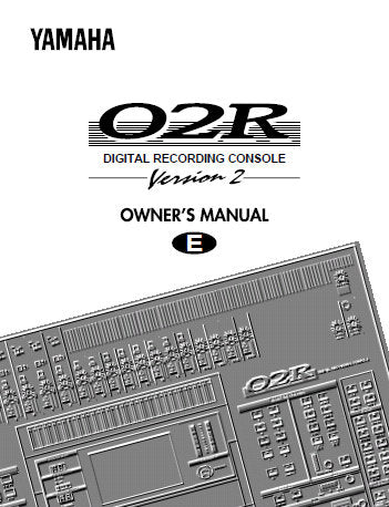YAMAHA 02R DIGITAL RECORDING CONSOLE VER 2 OWNER'S MANUAL INC CONN DIAGS AND TRSHOOT GUIDE 414 PAGES ENG