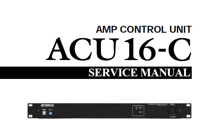 YAMAHA ACU16-C AMPLIFIER CONTROL UNIT SERVICE MANUAL INC BLK DIAG PCB'S SCHEM DIAGS AND PARTS LIST 69 PAGES ENG
