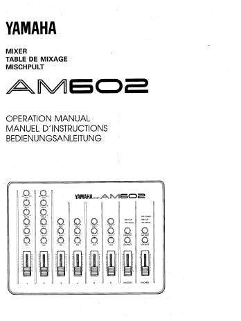 YAMAHA AM602 MIXER OPERATION MANUAL INC CONN DIAG LEVEL DIAG AND BLK DIAG 38 PAGES ENG FRANC DEUT