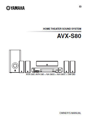 YAMAHA AVX-S80 AVR-S80 NX-S80S NX-S80C SW-S80 HOME THEATER SOUND SYSTEM OWNER'S MANUAL INC CONN DIAGS AND TRSHOOT GUIDE 55 PAGES ENG