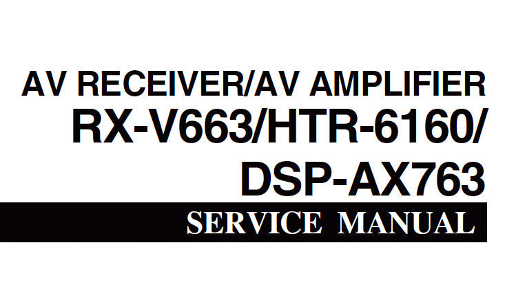 YAMAHA DSP-AX763 AV AMPLIFIER RX-V663 HTR-6160 AV RECEIVER SERVICE MANUAL INC BLK DIAGS PCBS SCHEM DIAGS AND PARTS LIST 155 PAGES ENG JAP