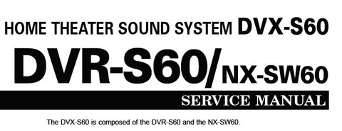 YAMAHA DVR-S60 DVX-S60 NX-SW60 HOME THEATER SOUND SYSTEM SERVICE MANUAL INC BLK DIAG WIRING CONN DIAG PCBS SCHEM DIAGS AND PARTS LIST 108 PAGES ENG