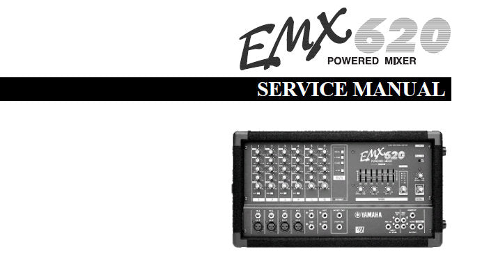 YAMAHA EMX620 POWERED MIXER SERVICE MANUAL INC BLK AND LEVEL DIAG OVERALL CIRC DIAGS CIRC BOARD AND PARTS LIST 38 PAGES ENG