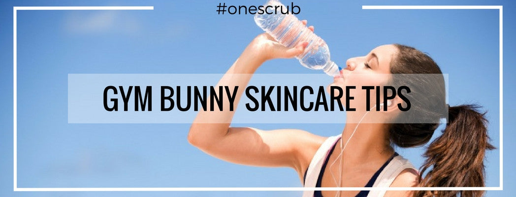 Skincare tips for the gym bunny
