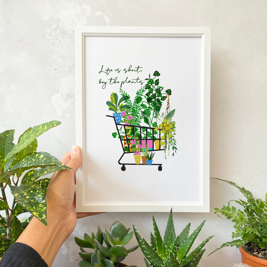 Life is Short, Buy the Plants Print