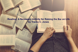 Reading: A Necessary Activity for Raising the Bar on Life