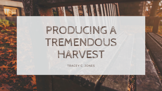 Producing a Tremendous Harvest