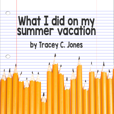 What I Did on My Summer Vacation by Tracey C. Jones
