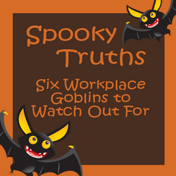 Spooky Truths - Six Workplace Goblins to Watch Out For