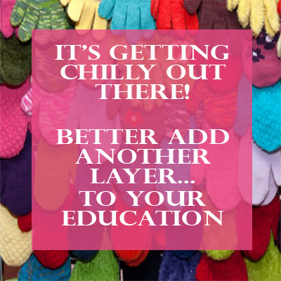 It's Getting Chilly! <BR> Better Add an Extra Layer...to Your Education