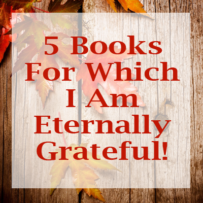 Five Books For Which I'm Eternally Grateful